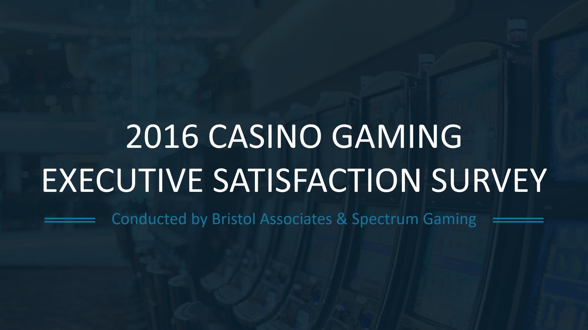 2016 Casino Gaming Executive Satisfaction Survey