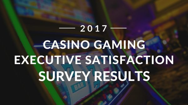 The Results Are In: Casino Gaming Executive Satisfaction Survey 2017